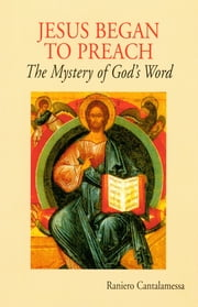 Jesus Began to Preach - The Mystery of God's Word ebook by Raniero Cantalamessa OFM Cap