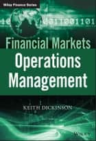 Financial Markets Operations Management ebook by Keith Dickinson