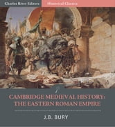 Cambridge Medieval History: The Eastern Roman Empire ebook by J.B. Bury