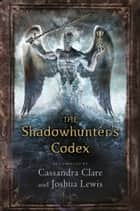 The Shadowhunter's Codex ebook by Cassandra Clare, Joshua Lewis