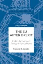 The EU after Brexit - Institutional and Policy Implications ebook by Francis B Jacobs