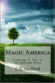 Magic America - Coming of Age in an Altered State ebook by C.E. Medford