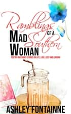 Ramblings of a Mad Southern Woman ebook by Ashley Fontainne