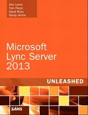 Microsoft Lync Server 2013 Unleashed ebook by Alex Lewis, Tom Pacyk, David Ross,...