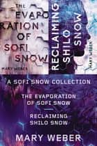 The Sofi Snow Collection - The Evaporation of Sofi Snow and Reclaiming Shilo Snow ebook by Mary Weber