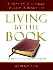 Living By the Book Workbook - The Art and Science of Reading the Bible ebook by Howard G. Hendricks,William D. Hendricks