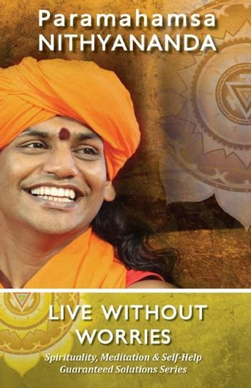 Live Without Worries (Spirituality, Meditation & Self Help Guaranteed Solutions Series) ebook by Paramahamsa Nithyananda