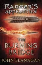 The Burning Bridge (Ranger's Apprentice Book 2) ebook by John Flanagan