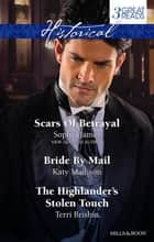 Scars Of Betrayal/Bride By Mail/The Highlander's Stolen Touch ebook by Sophia James, Katy Madison, Terri Brisbin