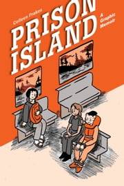 The Prison Island - A Graphic Memoir ebook by Ms. Colleen Frakes