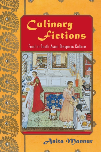 Culinary Fictions - Food in South Asian Diasporic Culture ebook by Anita Mannur