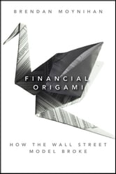Financial Origami - How the Wall Street Model Broke ebook by Brendan Moynihan