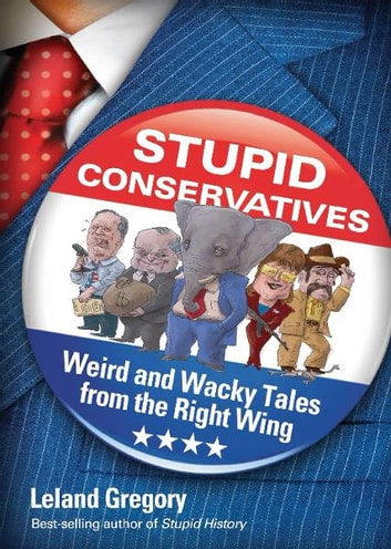 Stupid Liberals: Weird and Wacky Tales from the Left Wing (Stupid History)