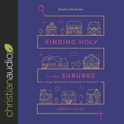 Finding Holy in the Suburbs - Living Faithfully in the Land of Too Much audiobook by Ashley Hales