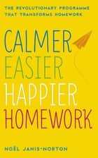 Calmer, Easier, Happier Homework ebook by Noël Janis-Norton,Noel Janis-Norton