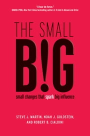 The small BIG - small changes that spark big influence ebook by Steve J. Martin,Noah Goldstein,Robert Cialdini