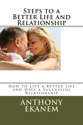 Steps to a Better Life and Relationship ebook by Anthony Ekanem