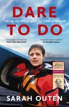 Dare to Do - Taking on the planet by bike and boat ebook by Sarah Outen