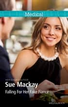 Falling For Her Fake Fiancé ebook by Sue Mackay