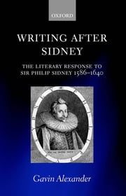 Writing after Sidney - The Literary Response to Sir Philip Sidney 1586-1640 ebook by Gavin Alexander
