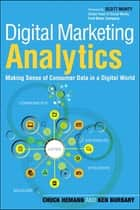 Digital Marketing Analytics - Making Sense of Consumer Data in a Digital World ebook by Ken Burbary, Chuck Hemann