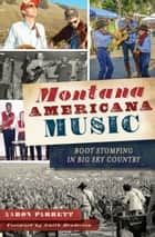 Montana Americana Music - Boot Stomping in Big Sky Country ebook by Aaron Parrett, Smith Henderson