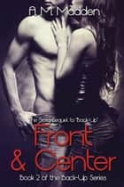 Front & Center (Book 2 of The Back-up Series) ebook by A.M. Madden