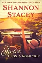 Twice Upon A Road Trip ebook by Shannon Stacey