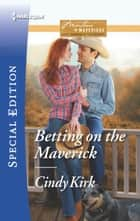Betting on the Maverick eBook by Cindy Kirk