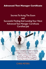 Advanced Test Manager Certificate Secrets To Acing The Exam and Successful Finding And Landing Your Next Advanced Test Manager Certificate Certified Job ebook by Peters Chris
