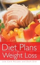 Diet Plans for Weight Loss: Low Carb Recipes and DASH Diet ebook by Lyn Chagoya,Kellye Karp