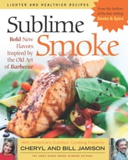 Sublime Smoke - Bold New Flavors Inspired by the Old Art of Barbecue ebook by Cheryl Alters Jamison,Bill Jamison