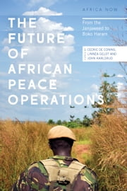The Future of African Peace Operations - From the Janjaweed to Boko Haram ebook by Cedric de Coning,Linnéa Gelot,John Karlsrud