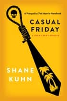 Casual Friday - A John Lago Thriller ebook by Shane Kuhn