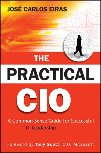The Practical CIO - A Common Sense Guide for Successful IT Leadership ebook by Jose Carlos Eiras