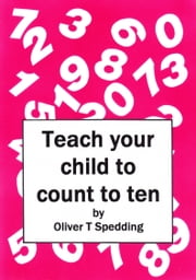 Teach Your Child To Count To Ten ebook by Oliver T Spedding
