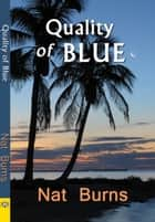 The Quality of Blue ebook by Nat Burns