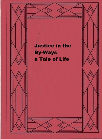 Justice in the By-Ways, a Tale of Life ebook by F. Colburn Adams