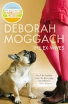 The Ex-Wives eBook by Deborah Moggach