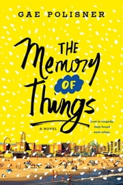 The Memory of Things - A Novel ebook by Gae Polisner