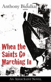 When the Saints Go Marching In ebook by Anthony Bidulka