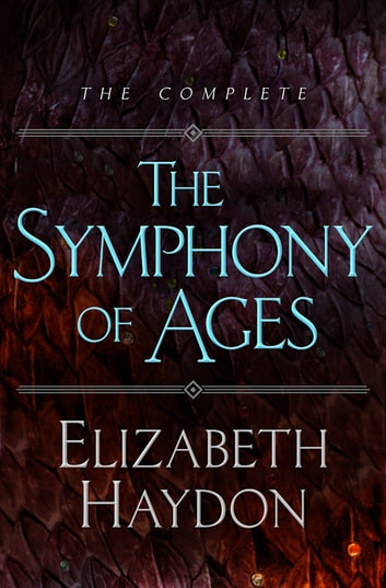The Symphony of Ages - The Complete Series ebook by Elizabeth Haydon