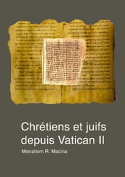 Chrétiens et juifs depuis Vatican II: Etat des lieux historique et théologique. Prospective eschatologique ebook by Kobo.Web.Store.Products.Fields.ContributorFieldViewModel