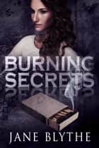 Burning Secrets ebook by Jane Blythe