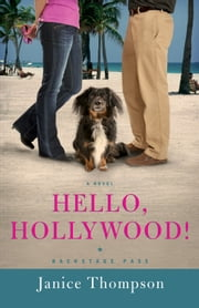 Hello, Hollywood! (Backstage Pass Book #2) - A Novel ebook by Janice Thompson