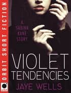 Violet Tendencies - Sabina Kane ebook by Jaye Wells