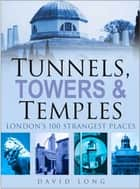 Tunnels, Towers & Temples ebook by David Long