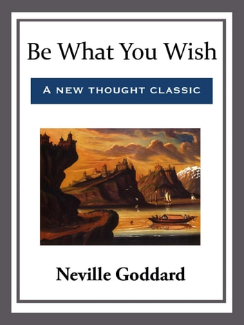 Be What You Wish ebook by Neville Goddard