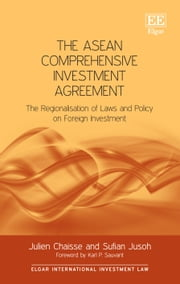 The ASEAN Comprehensive Investment Agreement - The Regionalisation of Laws and Policy on Foreign Investment ebook by Kobo.Web.Store.Products.Fields.ContributorFieldViewModel
