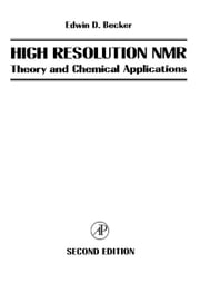 High Resolution NMR: Theory and Chemical Applications ebook by Unknown, Author